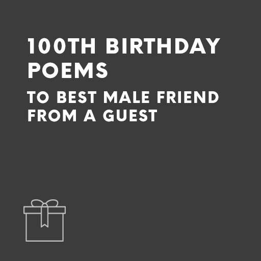 Best Male Friends 100th Birthday Poems By A Guest