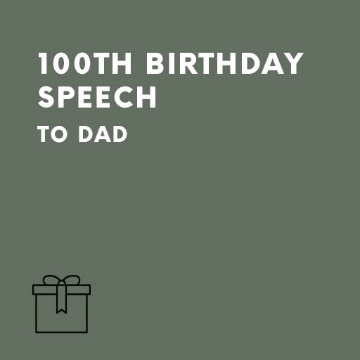 100th birthday speech to dad speechwriters com