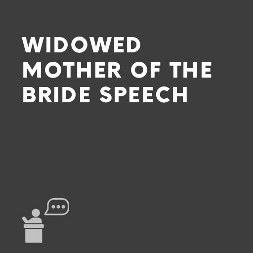 Widowed Mother Of The Bride Speech Speechwriters Com