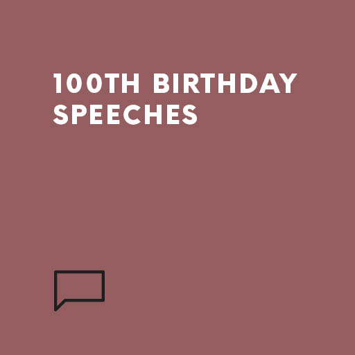 100th Birthday speeches | Speechwriters com